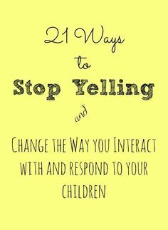 Break that bad habit of yelling at your children - and feel better about yourself too!
