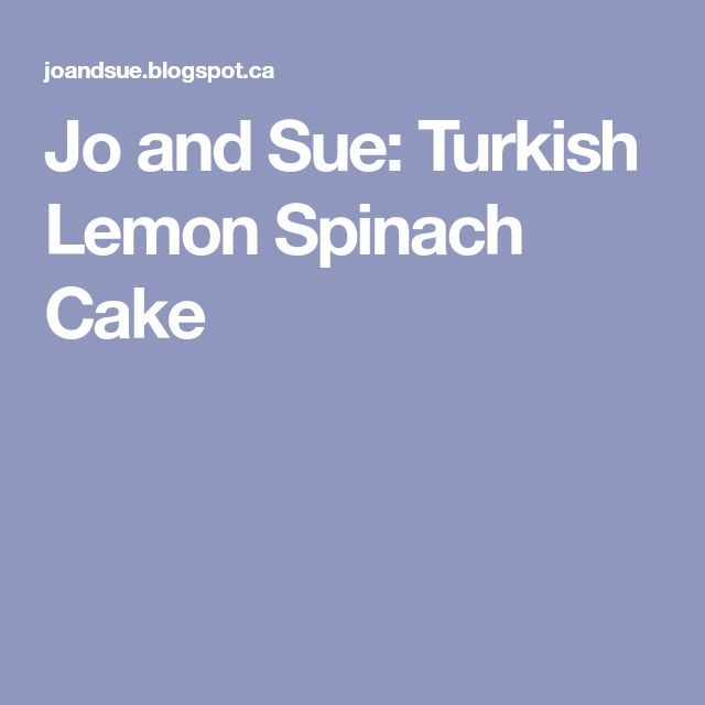 Jo and Sue: Turkish Lemon Spinach Cake