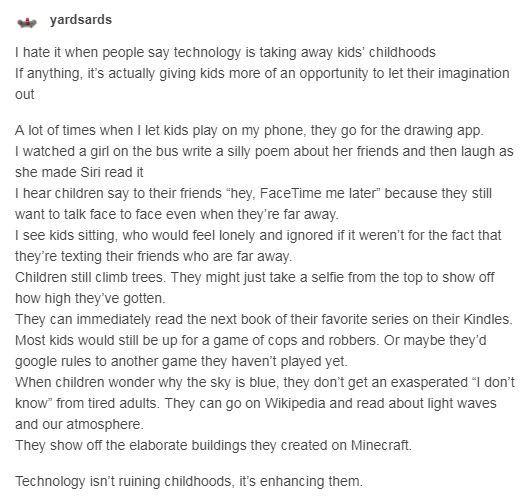 I think that this is a very important lesson for a lot of us. I believe that kids still do need to learn to disconnect, but I disagree that the technology present today ruins their childhood experiences.