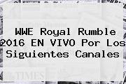 http://tecnoautos.com/wp-content/uploads/imagenes/tendencias/thumbs/wwe-royal-rumble-2016-en-vivo-por-los-siguientes-canales.jpg Royal Rumble 2016. WWE Royal Rumble 2016 EN VIVO por los siguientes canales, Enlaces, Imágenes, Videos y Tweets - http://tecnoautos.com/actualidad/royal-rumble-2016-wwe-royal-rumble-2016-en-vivo-por-los-siguientes-canales/