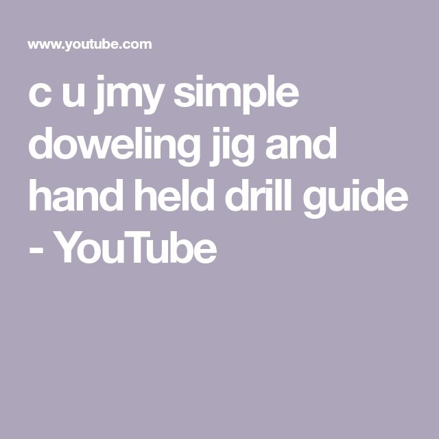 c u jmy simple doweling jig and hand held drill guide - YouTube