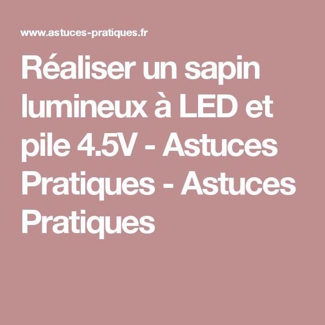 Réaliser un sapin lumineux à LED et pile 4.5V - Astuces Pratiques - Astuces Pratiques
