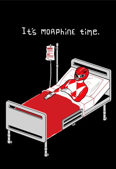 It's Morphine Time! ~~ you have to be of a certain vintage to get this joke... Oh Power Rangers.