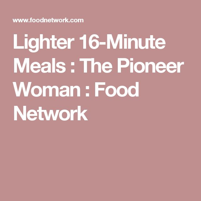 Lighter 16-Minute Meals : The Pioneer Woman : Food Network