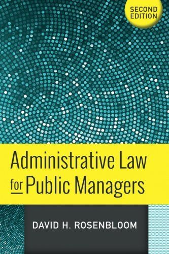 813348811 - Administrative Law for Public Managers - Administrative Law for Public Managers by David H Rosenbloom This textbook focuses o...