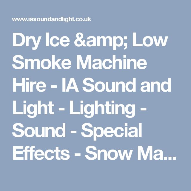 Dry Ice & Low Smoke Machine Hire - IA Sound and Light - Lighting - Sound - Special Effects - Snow Machine Hire - Foam Machine Hire - Bubble Machine Hire - Foam Party - Bubble Party - Swanley - Kent - Bromley - Dartford - Sidcup - London - South East - Eri