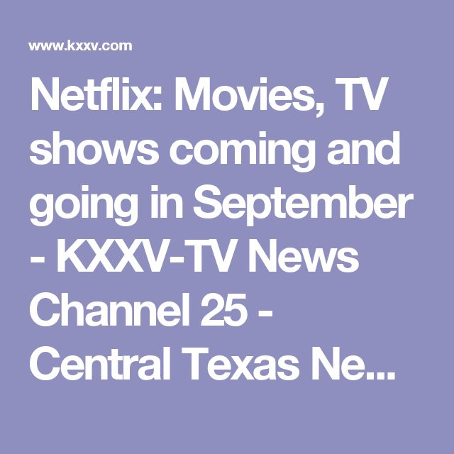 Netflix: Movies, TV shows coming and going in September - KXXV-TV News Channel 25 - Central Texas News and Weather for Waco, Temple, Killeen |
