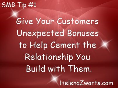 Give Your Customers Unexpected Bonuses to Help Cement the Relationship You Build with Them - http://www.businessgatewayinc.com