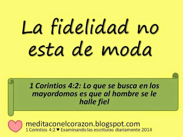 Medita con el corazón el texto de hoy(1 Corintios 4:2) Aplicación: La fidelidad no esta de moda.http://meditaconelcorazon.blogspot.com/2014/07/1-corintios-42-examinando-las-escrituras-diariamente-2014.html
