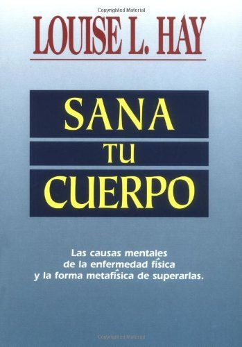 Sana Tu Cuerpo (Spanish Edition) by Louise L. Hay. $6.95. Publication: March 24, 1998. Publisher: Hay House; Fourth Edition edition (March 24, 1998)
