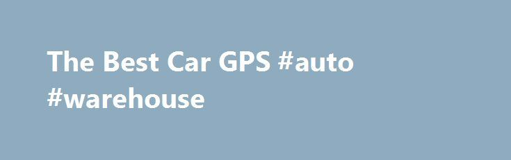 The Best Car GPS #auto #warehouse http://france.remmont.com/the-best-car-gps-auto-warehouse/  #best auto gps # Best Car GPS At the time of publishing, the price was $200. At the time of publishing, the price was $180. At the time of publishing, the price was $354. If you're looking to spend a little more, our upgrade pick is Garmin's $355 nüvi 2798LMT. a seven-inch navigation system that offers gobs more visual real estate, most of the features of the 2539LMT (minus Foursquare), and an added…