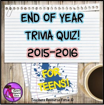 End Of Year Trivia Quiz (2015-2016) - For Teens!  This is a fun way to wrap up the school year as it quizzes your students on current affairs and celebrity gossip that teens can relate to! The best part is, its specific to this current school year which is a lovely way to reflect and remember all that has happened.