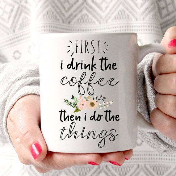 First I drink the coffee. Then I do all the things.