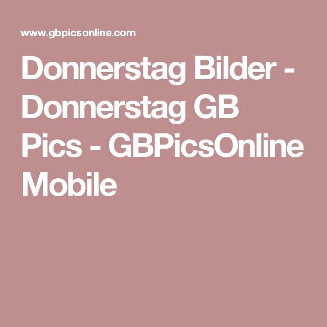 Donnerstag Bilder - Donnerstag GB Pics - GBPicsOnline Mobile