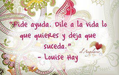 Louise L. Hay - Dile a la vida lo que quieres - Palabras para el Alma ....Y DEJA QUE SUCEDAAAa!!!!