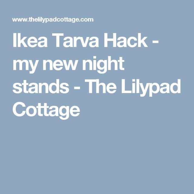Ikea Tarva Hack - my new night stands - The Lilypad Cottage