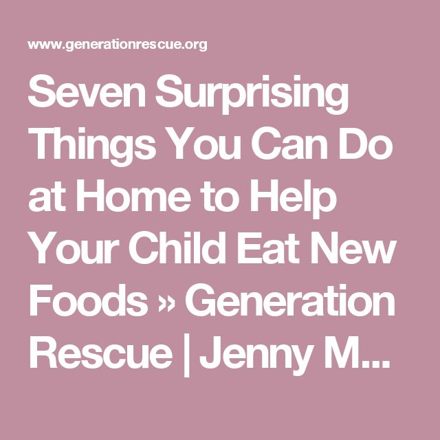 Seven Surprising Things You Can Do at Home to Help Your Child Eat New Foods  » Generation Rescue | Jenny McCarthy's Autism Organization