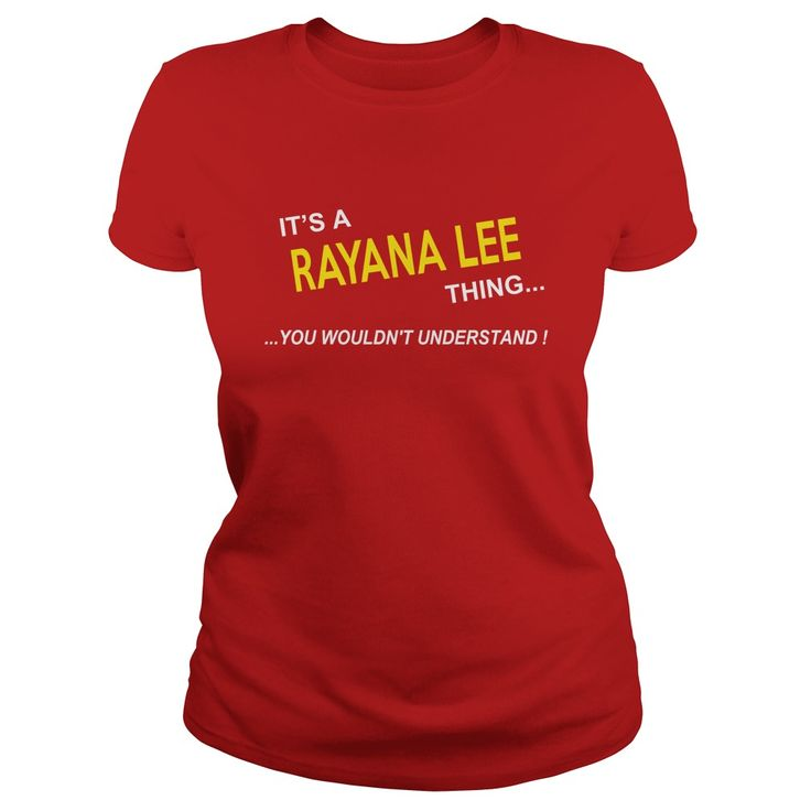 Rayana Lee, It's Rayana Lee Thing YOU WOULDNT UNDERSTAND, Rayana Lee Tshirt, Rayana Lee Tshirts, Rayana Lee T-Shirts, Rayana Lee T-Shirt, tee Shirt Hoodie Sweat Vneck #gift #ideas #Popular #Everything #Videos #Shop #Animals #pets #Architecture #Art #Cars #motorcycles #Celebrities #DIY #crafts #Design #Education #Entertainment #Food #drink #Gardening #Geek #Hair #beauty #Health #fitness #History #Holidays #events #Home decor #Humor #Illustrations #posters #Kids #parenting #Men #Outdoors…