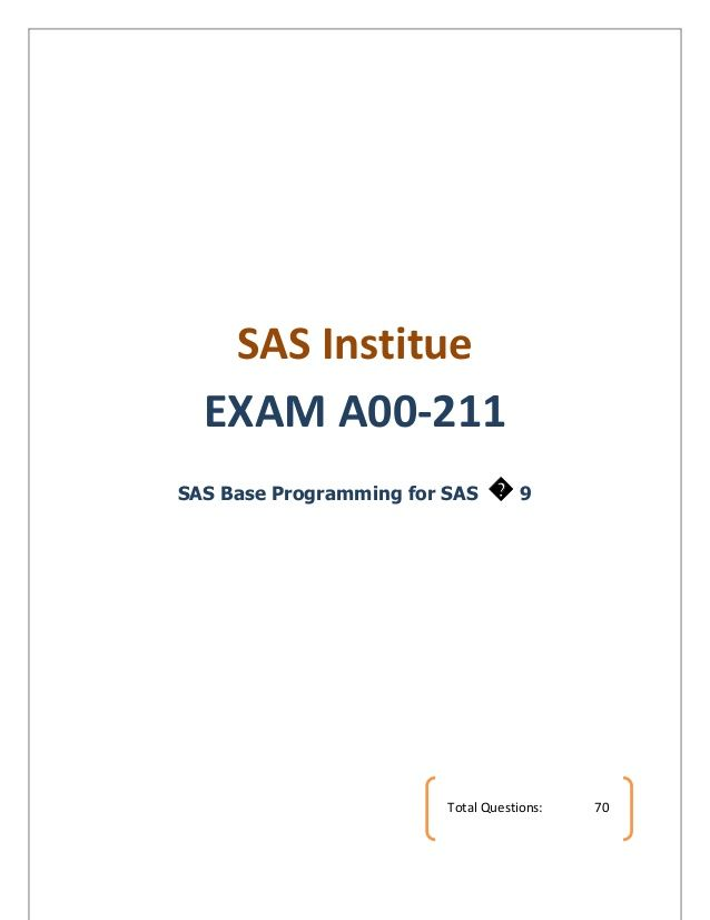 SAS Institue EXAM A00-211  SAS Base Programming for SAS ᪽ 9  Total Questions: 70
