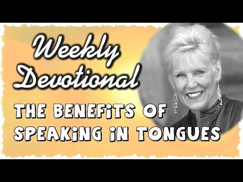 Benefits of Speaking In Tongues #WeeklyDevotional