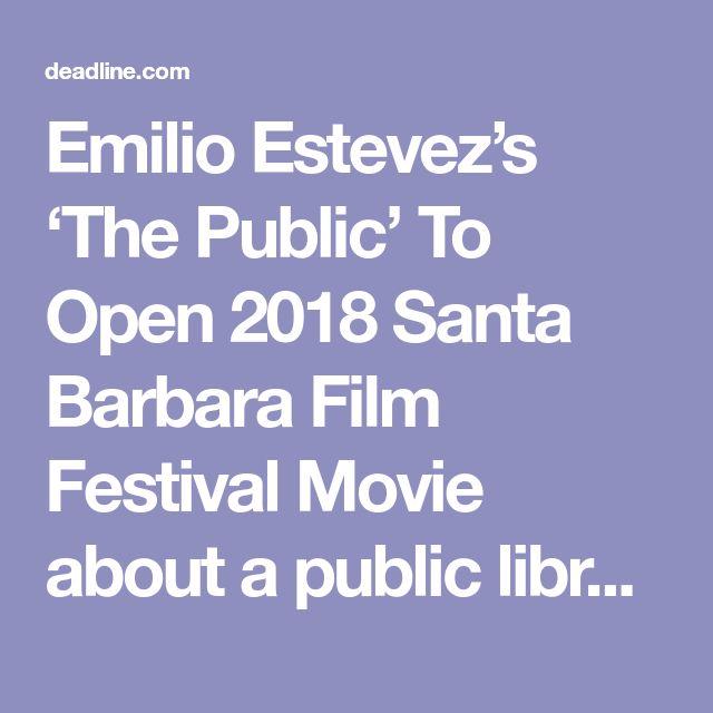 Emilio Estevez's 'The Public' To Open 2018 Santa Barbara Film Festival   Movie about a public library!