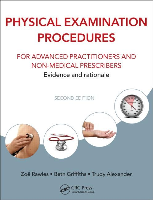 Physical Examination Procedures for Advanced Practitioners and Non-Medical Prescribers: Evidence and rationale, Second edition - CRC Press Book