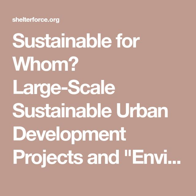 "Sustainable for Whom? Large-Scale Sustainable Urban Development Projects and ""Environmental Gentrification"" - Shelterforce"