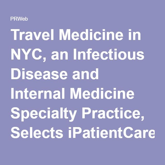 Travel Medicine in NYC, an Infectious Disease and Internal Medicine Specialty Practice, Selects iPatientCare EHR