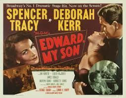 Edward My Son (1949) USA MGM D: George Cukor. Spencer Tracy, Deborah Kerr, Mervyn Johns, James Donald, Felix Aylmer. 14/01/08