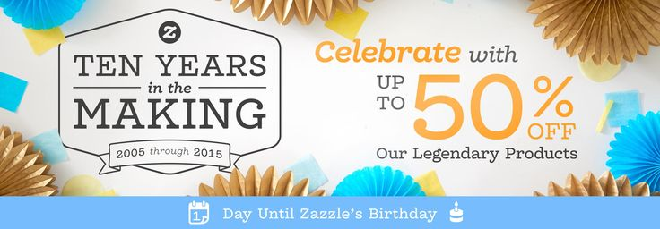 Zazzle's 10th Birthday Sale | All Orders 10% off with up to 50% Off All Zazzle Products.