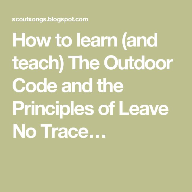 How to learn (and teach) The Outdoor Code and the Principles of Leave No Trace…
