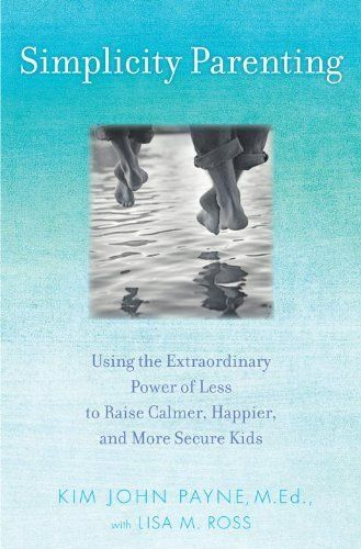 Simplicity Parenting: Using the Extraordinary Power of Less to Raise Calmer, Happier, and More Secure Kids by Kim John Payne, http://www.amazon.com/dp/0345507975/ref=cm_sw_r_pi_dp_Iw.orb1FW3SCA