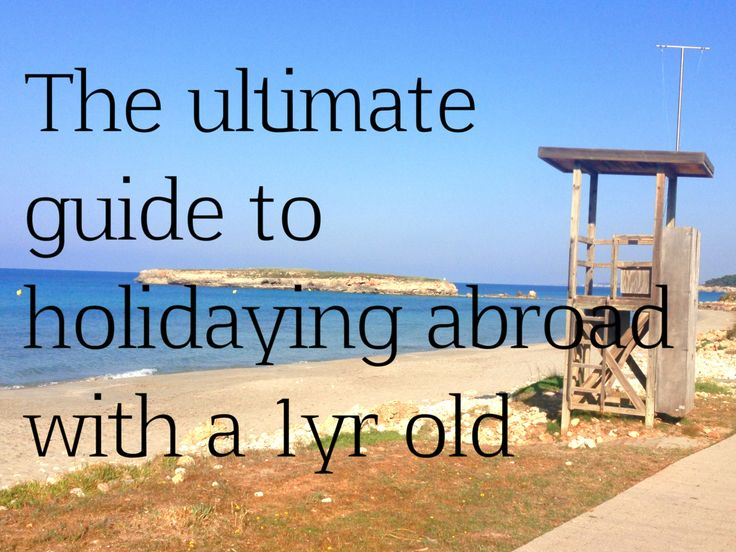Holidaying with a 1 year old, travel tips and lists