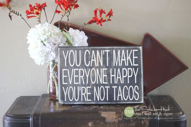 You Can't Make Everyone Happy Your're Not Tacos Wood Sign - Home Decor - Quote Saying Distressed Wooden Sign - Signs - S229 by thestickerhut on Etsy
