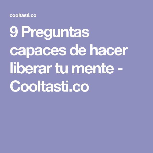 9 Preguntas capaces de hacer liberar tu mente - Cooltasti.co