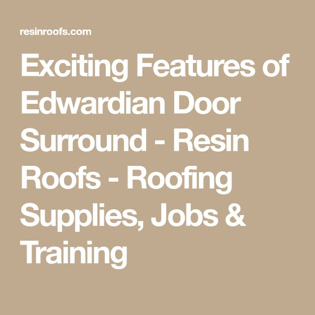 Exciting Features of Edwardian Door Surround - Resin Roofs - Roofing Supplies, Jobs & Training