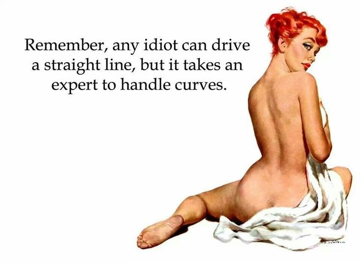'Remember, any idiot can drive a straight line, but it takes an expert to handle curves.'  #bodyconfidence #quotes #beauty #plussize #pinup #curves #curvy #curvesquotes #girls #women #size #body #realwomen #natural #real #confidence #quote