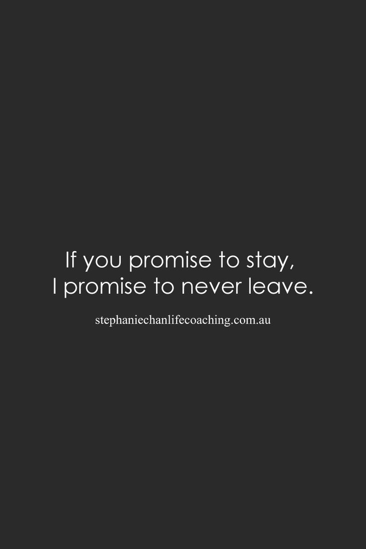 If you promise to stay I promise to never leave love promise
