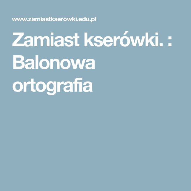 Zamiast kserówki. : Balonowa ortografia
