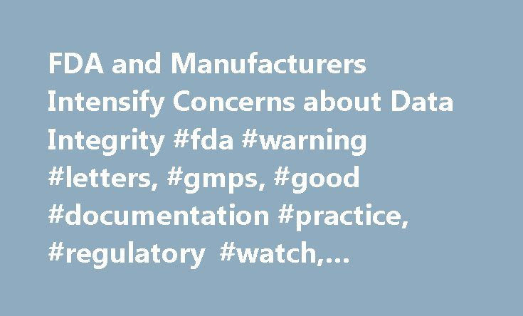 FDA and Manufacturers Intensify Concerns about Data Integrity #fda #warning #letters, #gmps, #good #documentation #practice, #regulatory #watch, #standards #& #regulation http://canada.nef2.com/fda-and-manufacturers-intensify-concerns-about-data-integrity-fda-warning-letters-gmps-good-documentation-practice-regulatory-watch-standards-regulation/  # Volume 40, Issue 7, pg 16–17 FDA has long emphasized the importance of reliable and accurate data in ensuring drug safety, quality, and purity…