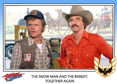 'Smokey and The Bandit'  burt reynolds and jerry reed. I love the stagecoach being robbed on the side of the trailor behind them