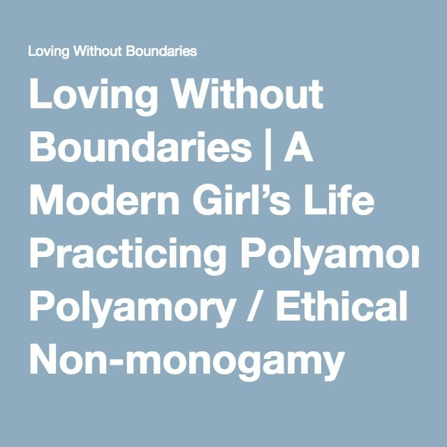 Loving Without Boundaries | A Modern Girl's Life Practicing Polyamory / Ethical Non-monogamy