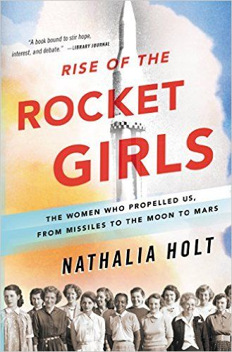 7 captivating stories about real-life women, including Rise of the Rocket Girls by Nathalia Holt.