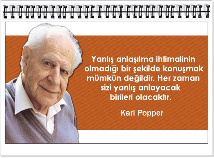 Yanlış anlaşılma ihtimalinin olmadığı bir şekilde konuşmak mümkün değildir. Her zaman sizi yanlış anlayacak birileri olacaktır.   -  Karl Popper