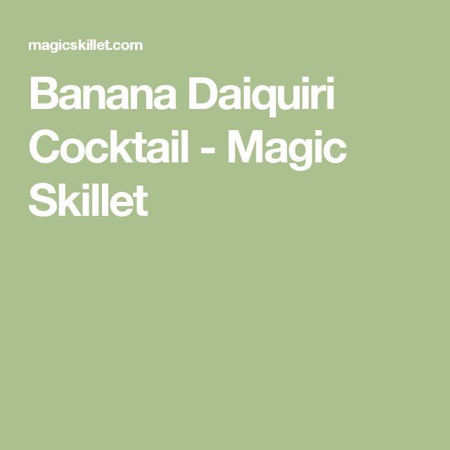 Banana Daiquiri Cocktail - Magic Skillet