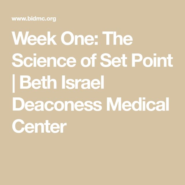 Week One: The Science of Set Point   Beth Israel Deaconess Medical Center