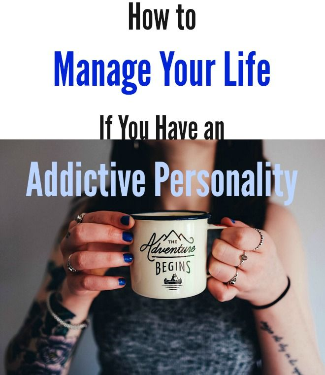 How to Manage Your Life If You Have an Addictive Personality