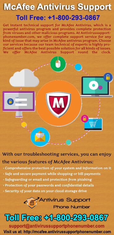 1-800-293-0867 McAfee support phone number  McAfee support phone number is the best antivirus for virus protection and security purpose software. It will give extra layer of protection from cyber security like virus, malware, spyware and adware. Fill free and call on toll free 1-800-293-0867 number without any hassles.