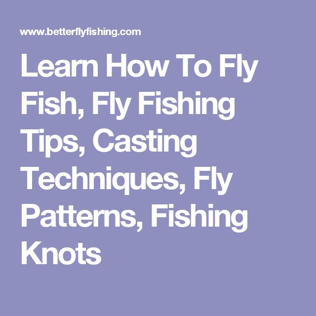 Learn How To Fly Fish, Fly Fishing Tips, Casting Techniques, Fly Patterns, Fishing Knots