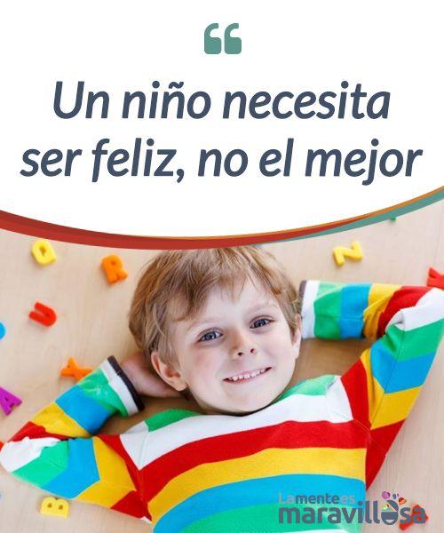 Un niño necesita ser #feliz, no el mejor Los niños del siglo XXI saben más, pero se divierten menos; #aprenden más, pero se #expresan menos; tienen más y también echan más de menos... #Psicología